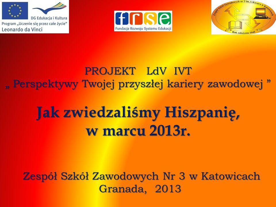 PROJEKT LdV IVT Perspektywy Twojej przyszłej kariery zawodowej Jak zwiedzaliśmy Hiszpanię, w marcu 2013r.