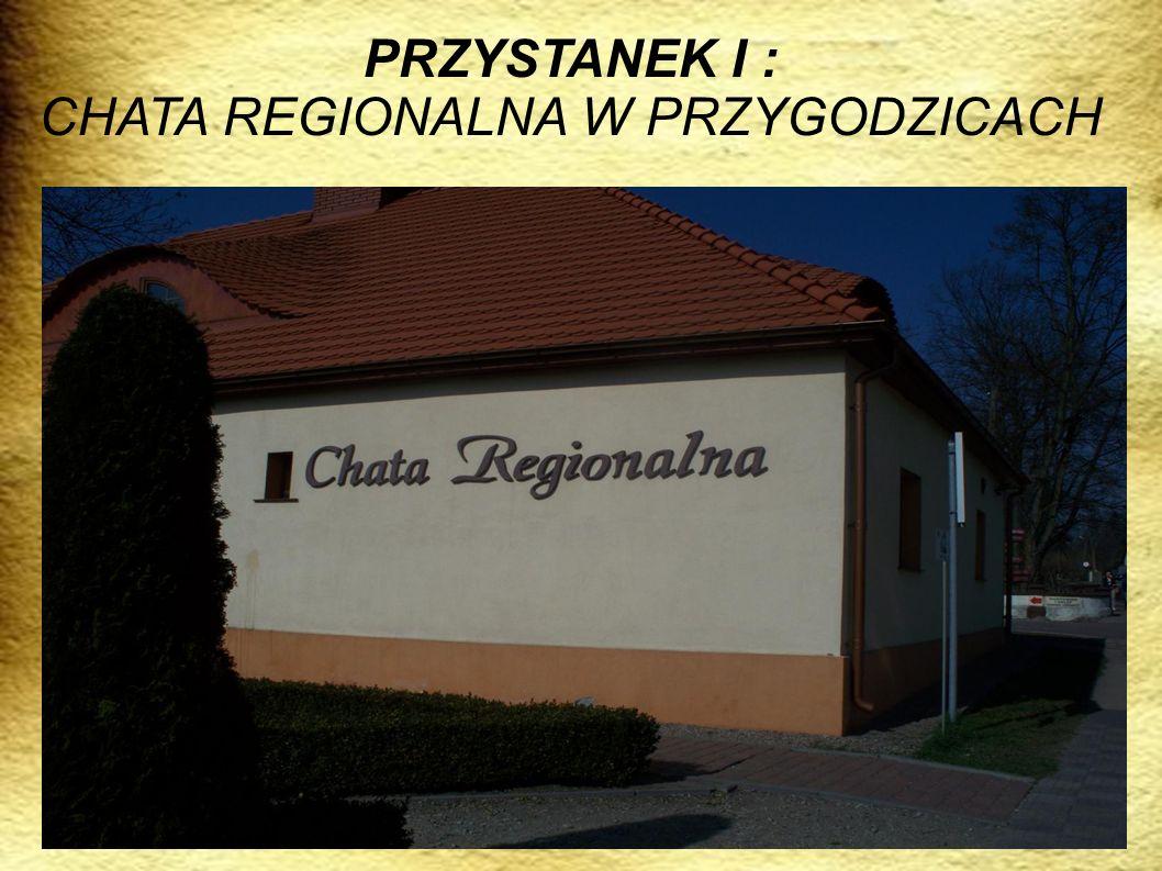 PRZYSTANEK I : CHATA REGIONALNA W PRZYGODZICACH