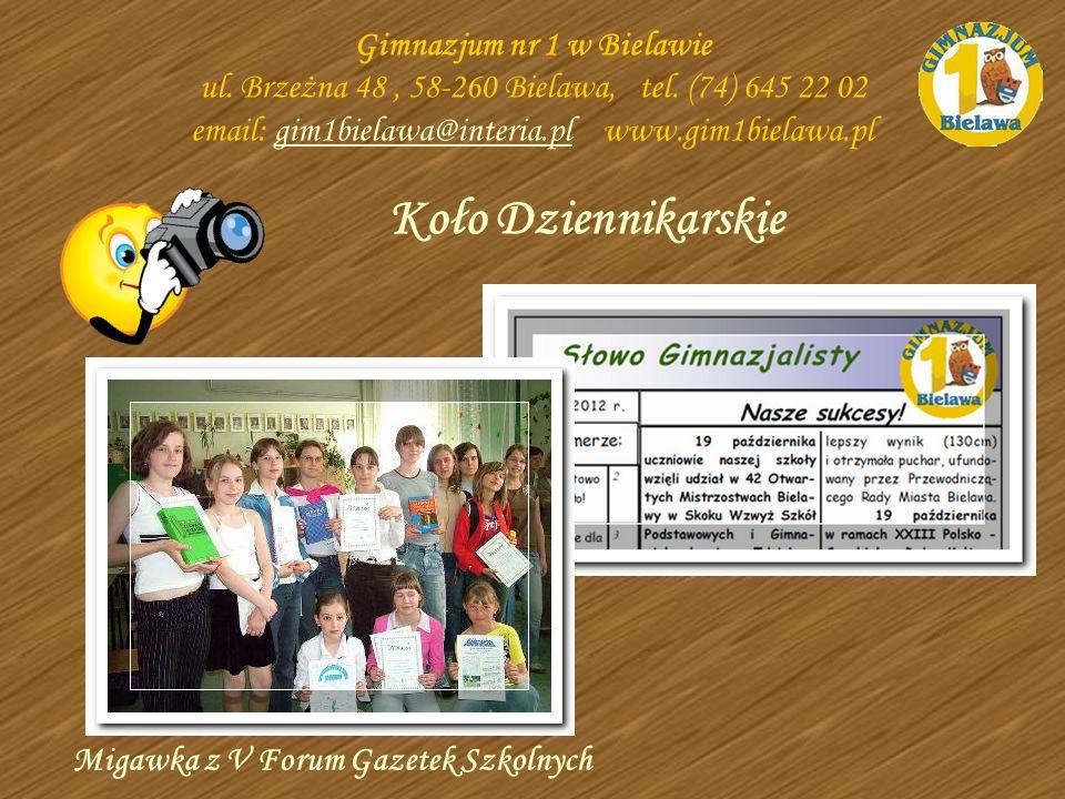 Koło Dziennikarskie Gimnazjum nr 1 w Bielawie ul. Brzeżna 48, 58-260 Bielawa, tel. (74) 645 22 02 email: gim1bielawa@interia.pl www.gim1bielawa.plgim1