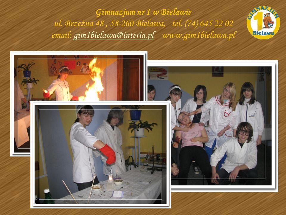 Koło chemiczne Gimnazjum nr 1 w Bielawie ul. Brzeżna 48, 58-260 Bielawa, tel. (74) 645 22 02 email: gim1bielawa@interia.pl www.gim1bielawa.plgim1biela