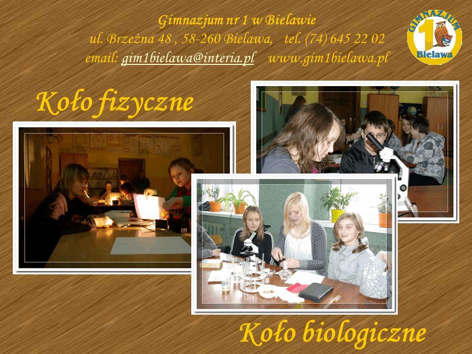 Koło fizyczne Gimnazjum nr 1 w Bielawie ul. Brzeżna 48, 58-260 Bielawa, tel. (74) 645 22 02 email: gim1bielawa@interia.pl www.gim1bielawa.plgim1bielaw