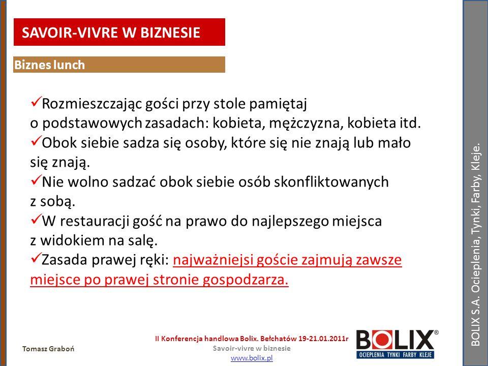 BOLIX S.A. Ocieplenia, Tynki, Farby, Kleje. II Konferencja handlowa Bolix. Bełchatów 19-21.01.2011r Savoir-vivre w biznesie www.bolix.pl Tomasz Graboń