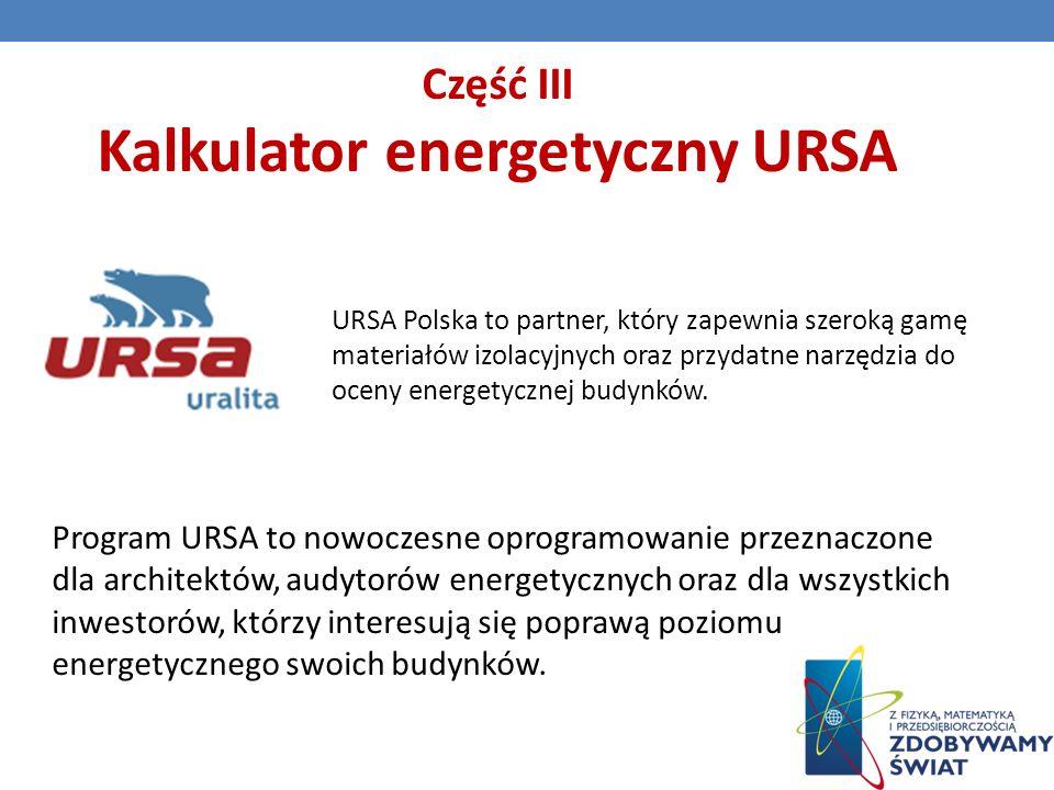 Część III Kalkulator energetyczny URSA URSA Polska to partner, który zapewnia szeroką gamę materiałów izolacyjnych oraz przydatne narzędzia do oceny energetycznej budynków.