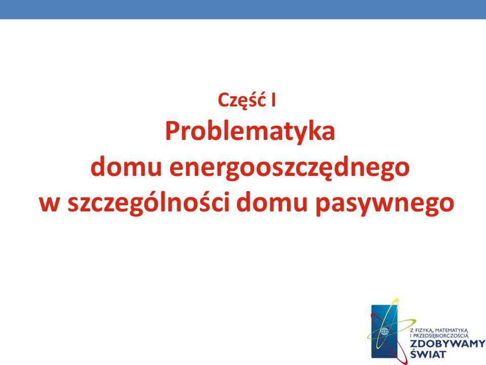 Część I Problematyka domu energooszczędnego w szczególności domu pasywnego