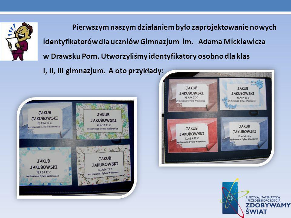 Pierwszym naszym działaniem było zaprojektowanie nowych identyfikatorów dla uczniów Gimnazjum im.