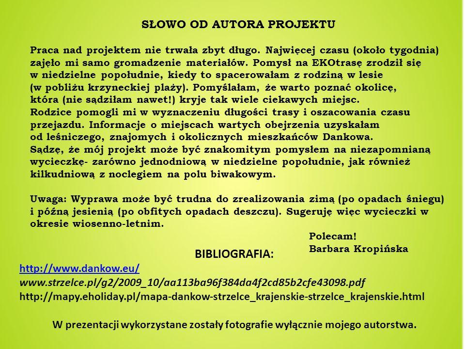 BIBLIOGRAFIA: http://www.dankow.eu/ www.strzelce.pl/g2/2009_10/aa113ba96f384da4f2cd85b2cfe43098.pdf http://mapy.eholiday.pl/mapa-dankow-strzelce_kraje