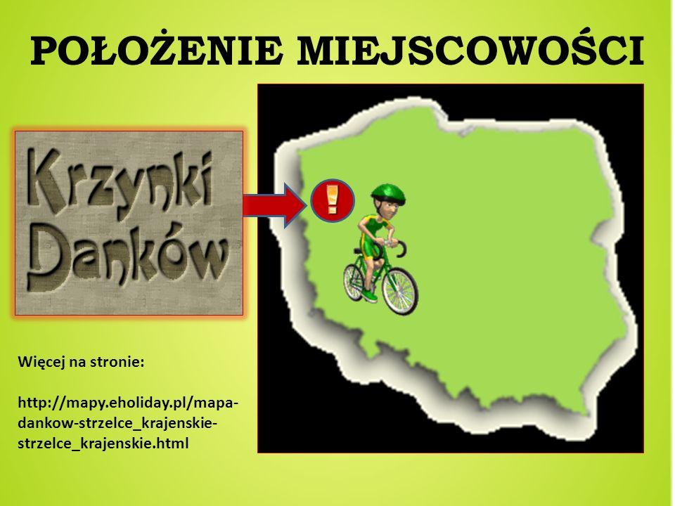 POŁOŻENIE MIEJSCOWOŚCI Więcej na stronie: http://mapy.eholiday.pl/mapa- dankow-strzelce_krajenskie- strzelce_krajenskie.html