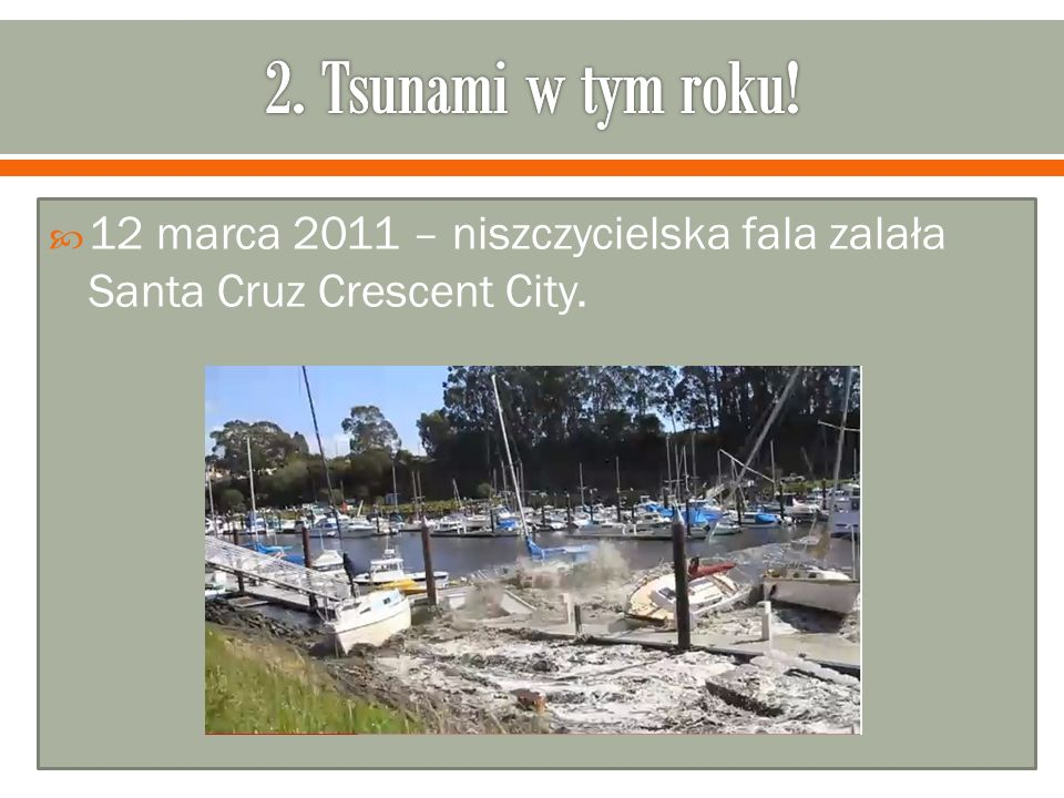 12 marca 2011 – niszczycielska fala zalała Santa Cruz Crescent City.