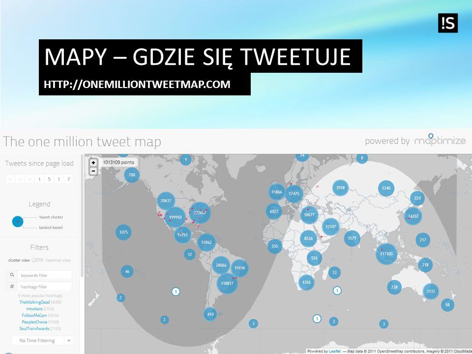 MAPY – GDZIE SIĘ TWEETUJE HTTP://ONEMILLIONTWEETMAP.COM