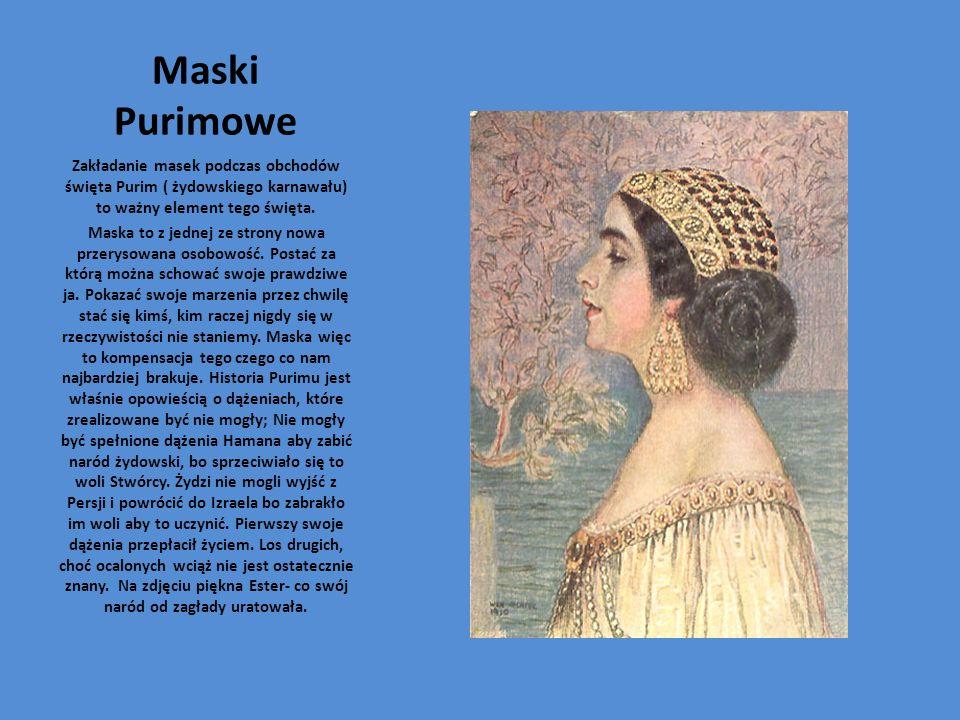 Maski Purimowe Zakładanie masek podczas obchodów święta Purim ( żydowskiego karnawału) to ważny element tego święta. Maska to z jednej ze strony nowa