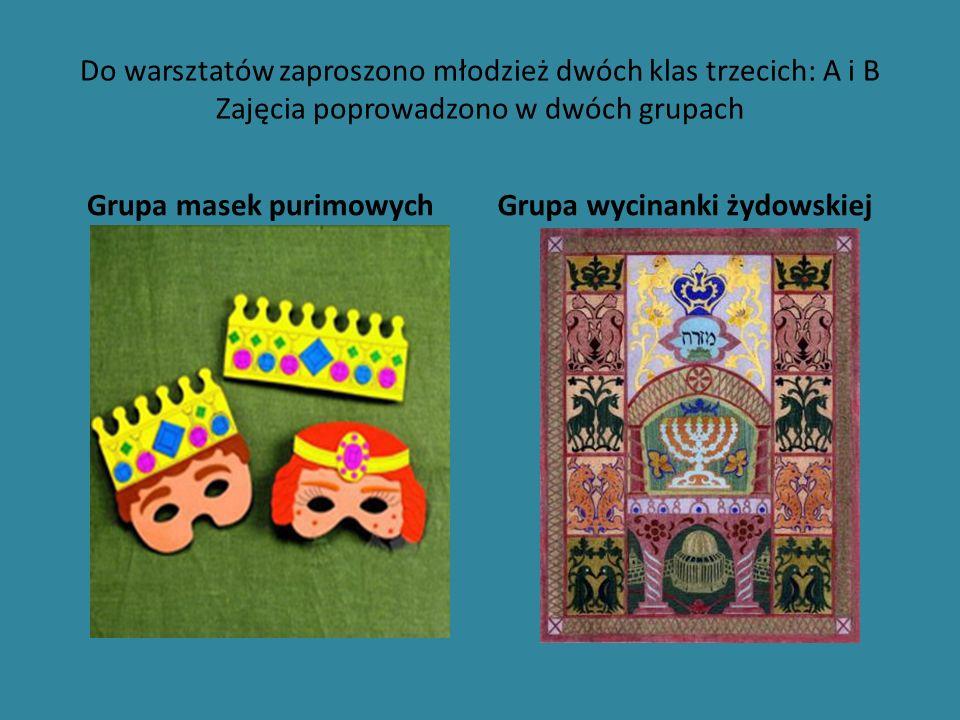 Do warsztatów zaproszono młodzież dwóch klas trzecich: A i B Zajęcia poprowadzono w dwóch grupach Grupa masek purimowychGrupa wycinanki żydowskiej