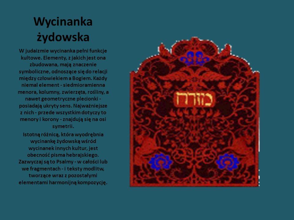 Wycinanka żydowska W judaizmie wycinanka pełni funkcje kultowe. Elementy, z jakich jest ona zbudowana, mają znaczenie symboliczne, odnoszące się do re