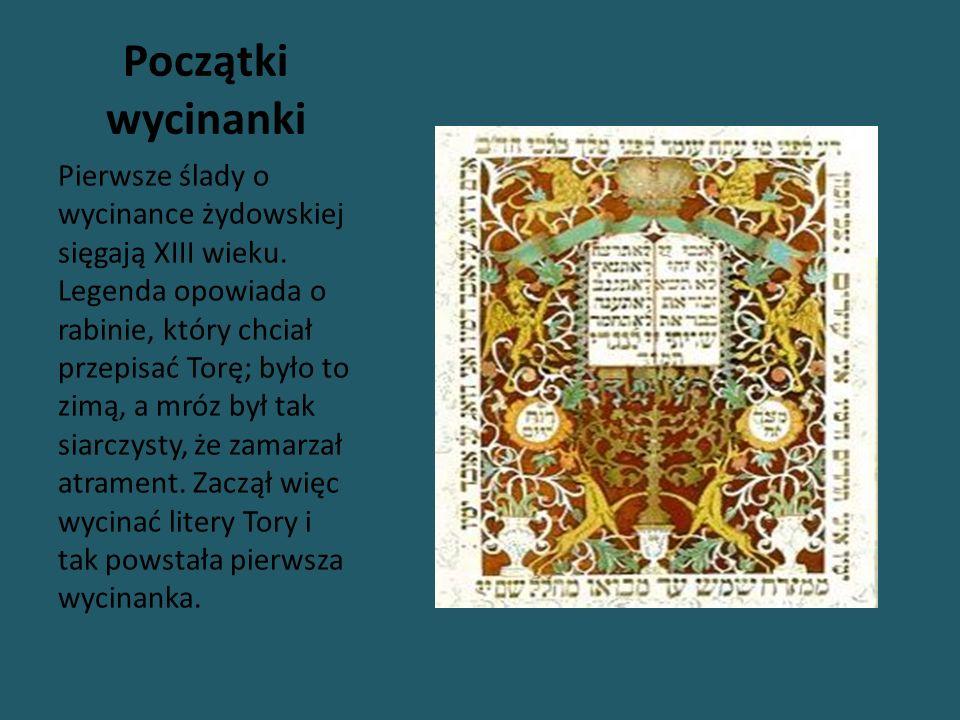 Początki wycinanki Pierwsze ślady o wycinance żydowskiej sięgają XIII wieku. Legenda opowiada o rabinie, który chciał przepisać Torę; było to zimą, a