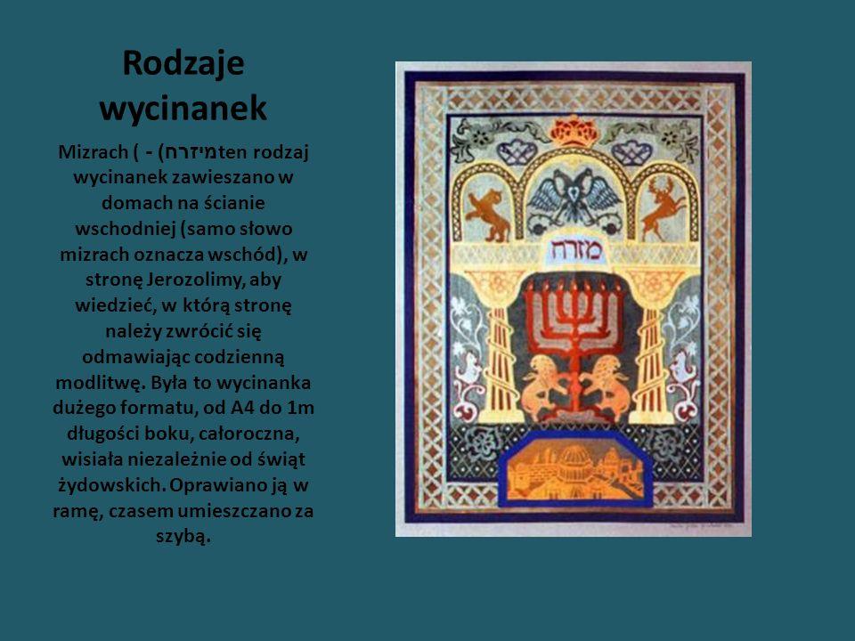 Rodzaje wycinanek Mizrach ( מיזרח ) - ten rodzaj wycinanek zawieszano w domach na ścianie wschodniej (samo słowo mizrach oznacza wschód), w stronę Jer