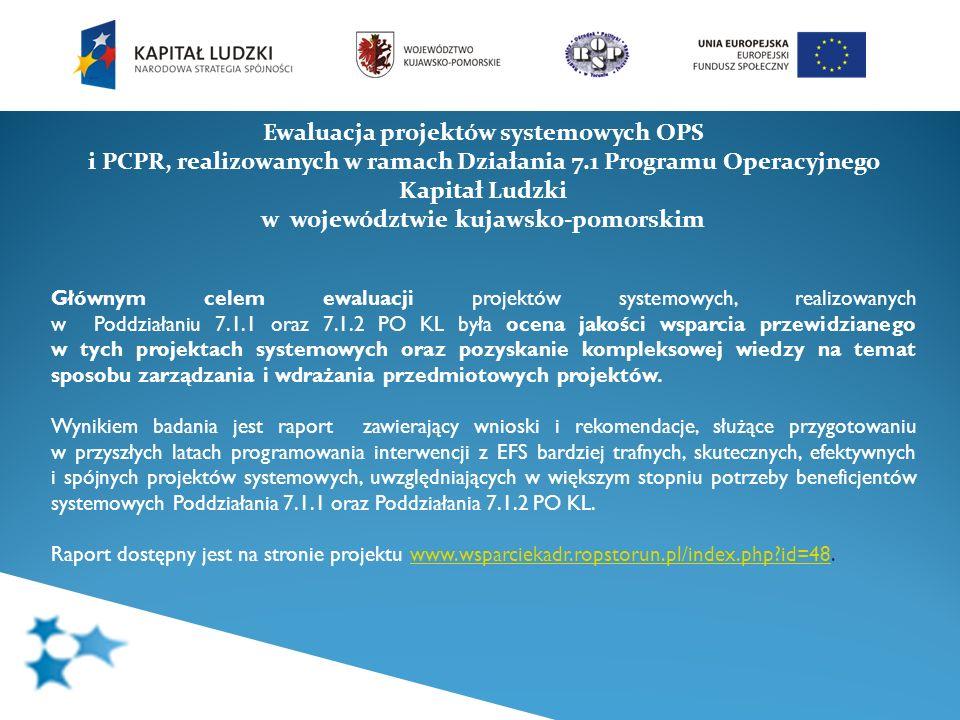 Ewaluacja projektów systemowych OPS i PCPR, realizowanych w ramach Działania 7.1 Programu Operacyjnego Kapitał Ludzki w województwie kujawsko-pomorski