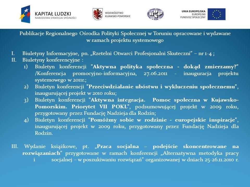 Publikacje Regionalnego Ośrodka Polityki Społecznej w Toruniu opracowane i wydawane w ramach projektu systemowego I.Biuletyny Informacyjne, pn. Rzetel