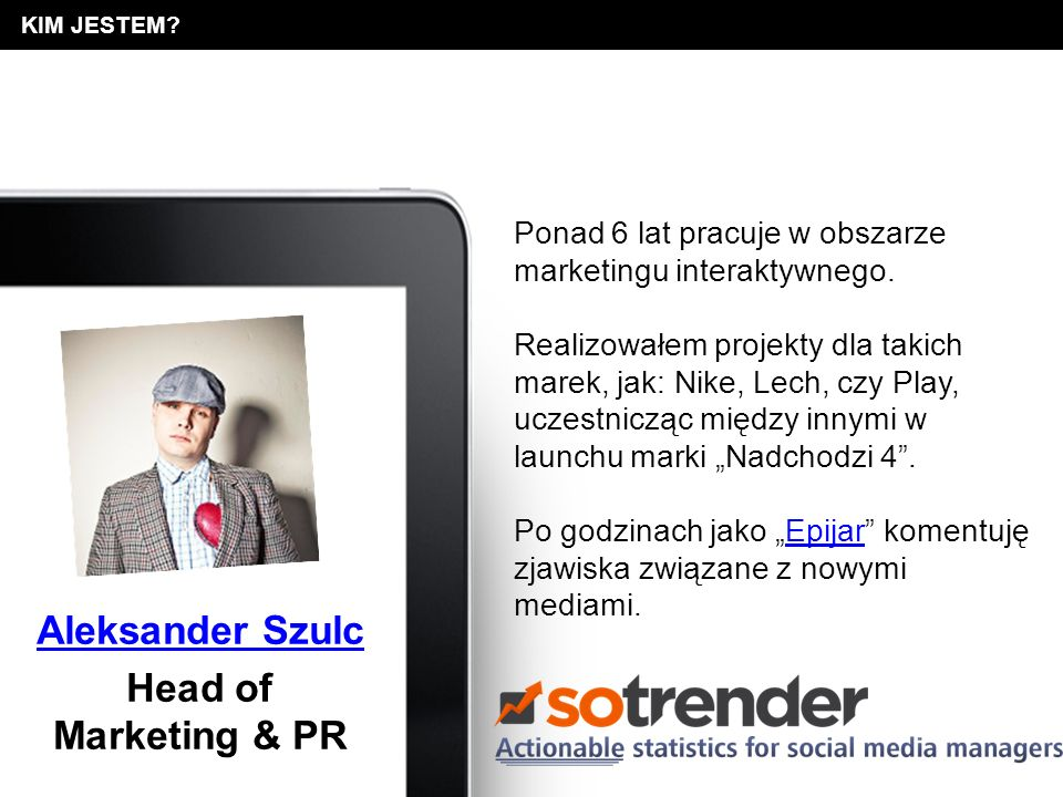 Aleksander SzulcAleksander Szulc| Head of Marketing & PR | as@sotrender.comas@sotrender.com Dziękuję za uwagę.