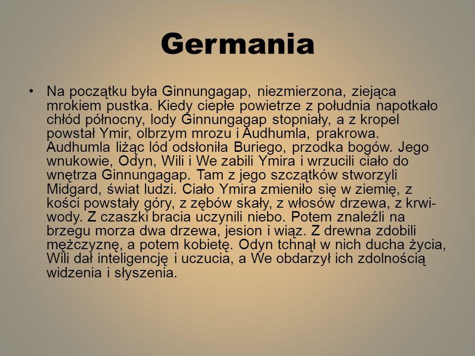 Germania Na początku była Ginnungagap, niezmierzona, ziejąca mrokiem pustka. Kiedy ciepłe powietrze z południa napotkało chłód północny, lody Ginnunga