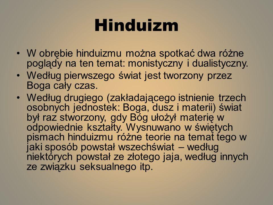 Hinduizm W obrębie hinduizmu można spotkać dwa różne poglądy na ten temat: monistyczny i dualistyczny. Według pierwszego świat jest tworzony przez Bog
