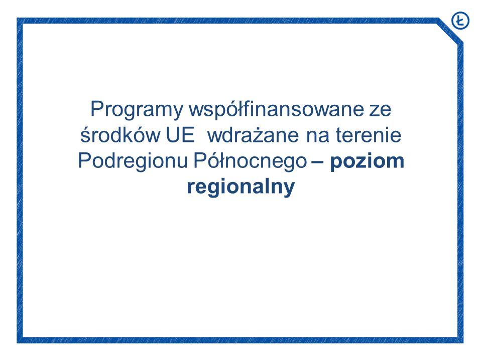 Programy współfinansowane ze środków UE wdrażane na terenie Podregionu Północnego – poziom regionalny