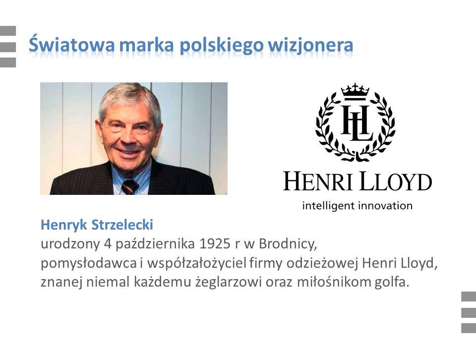 Henryk Strzelecki urodzony 4 października 1925 r w Brodnicy, pomysłodawca i współzałożyciel firmy odzieżowej Henri Lloyd, znanej niemal każdemu żeglarzowi oraz miłośnikom golfa.