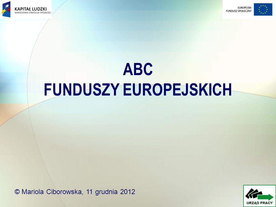 ABC FUNDUSZY EUROPEJSKICH © Mariola Ciborowska, 11 grudnia 2012