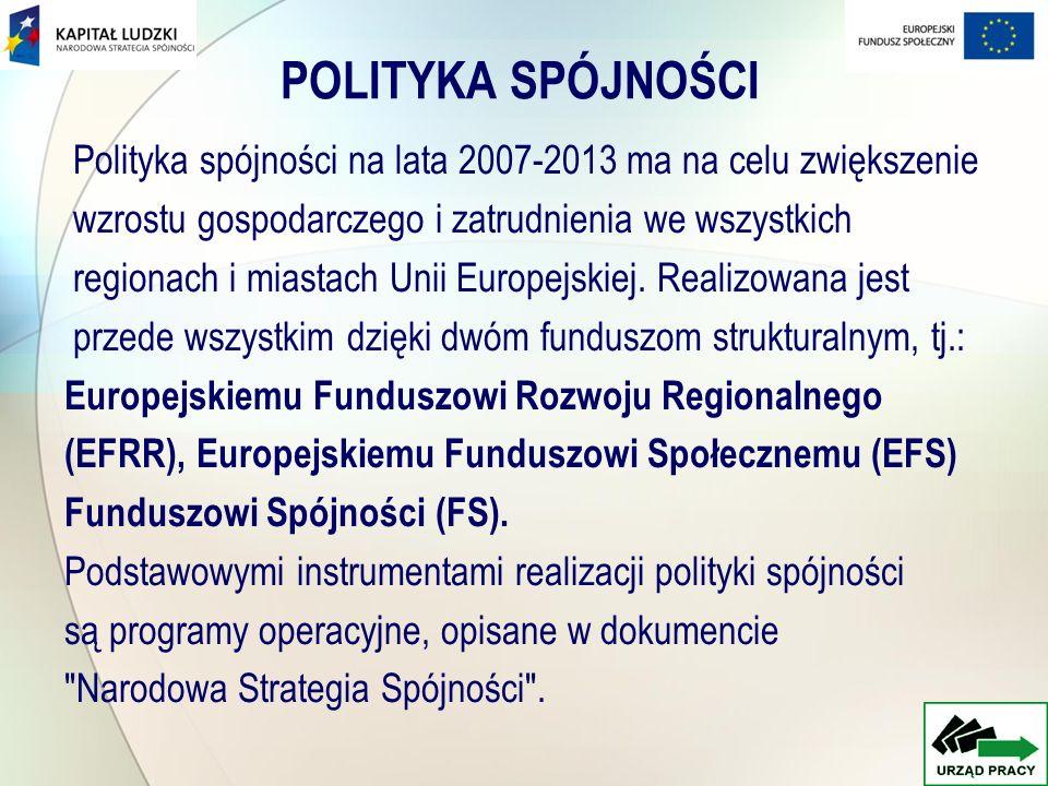 POLITYKA SPÓJNOŚCI Polityka spójności na lata 2007-2013 ma na celu zwiększenie wzrostu gospodarczego i zatrudnienia we wszystkich regionach i miastach