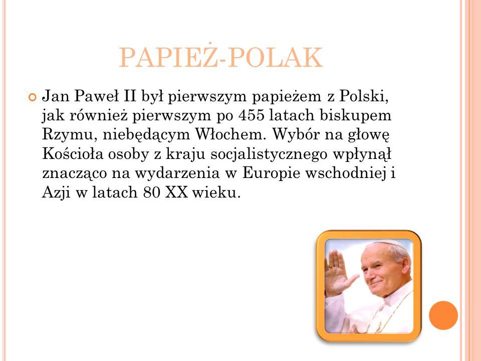 PAPIEŻ-POLAK Jan Paweł II był pierwszym papieżem z Polski, jak również pierwszym po 455 latach biskupem Rzymu, niebędącym Włochem. Wybór na głowę Kośc