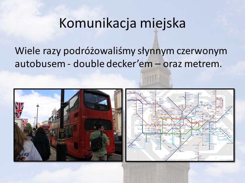 Komunikacja miejska Wiele razy podróżowaliśmy słynnym czerwonym autobusem - double deckerem – oraz metrem.