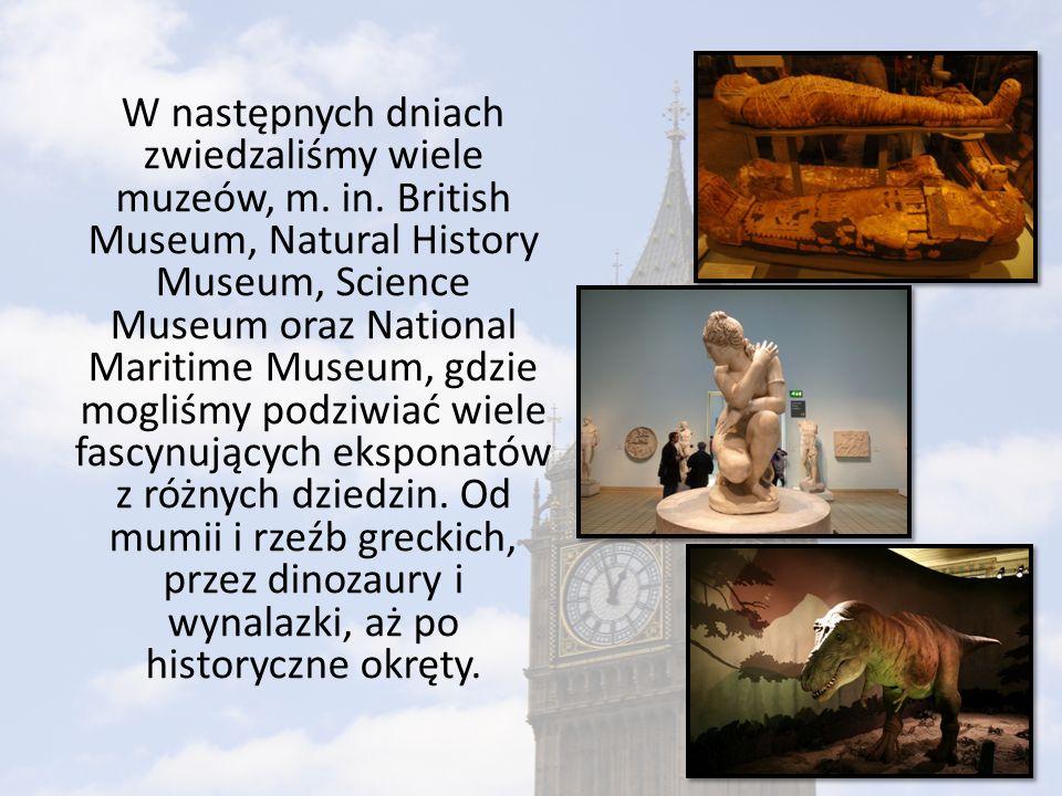 W następnych dniach zwiedzaliśmy wiele muzeów, m. in. British Museum, Natural History Museum, Science Museum oraz National Maritime Museum, gdzie mogl