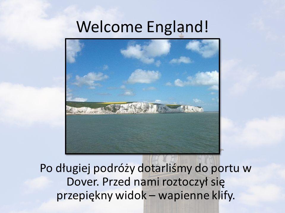Welcome England.Po długiej podróży dotarliśmy do portu w Dover.