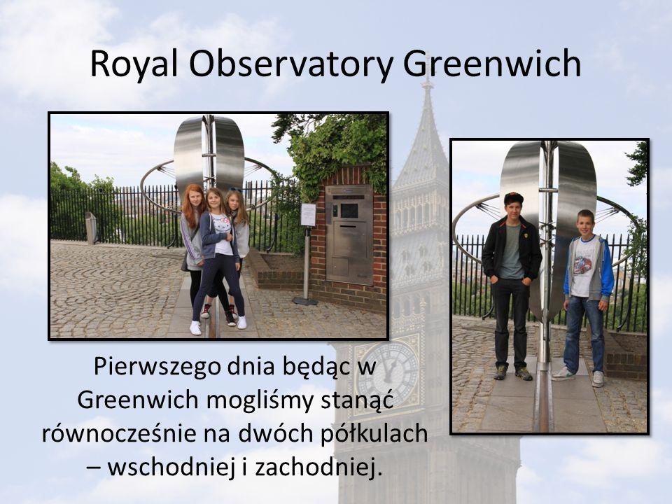 Royal Observatory Greenwich Pierwszego dnia będąc w Greenwich mogliśmy stanąć równocześnie na dwóch półkulach – wschodniej i zachodniej.