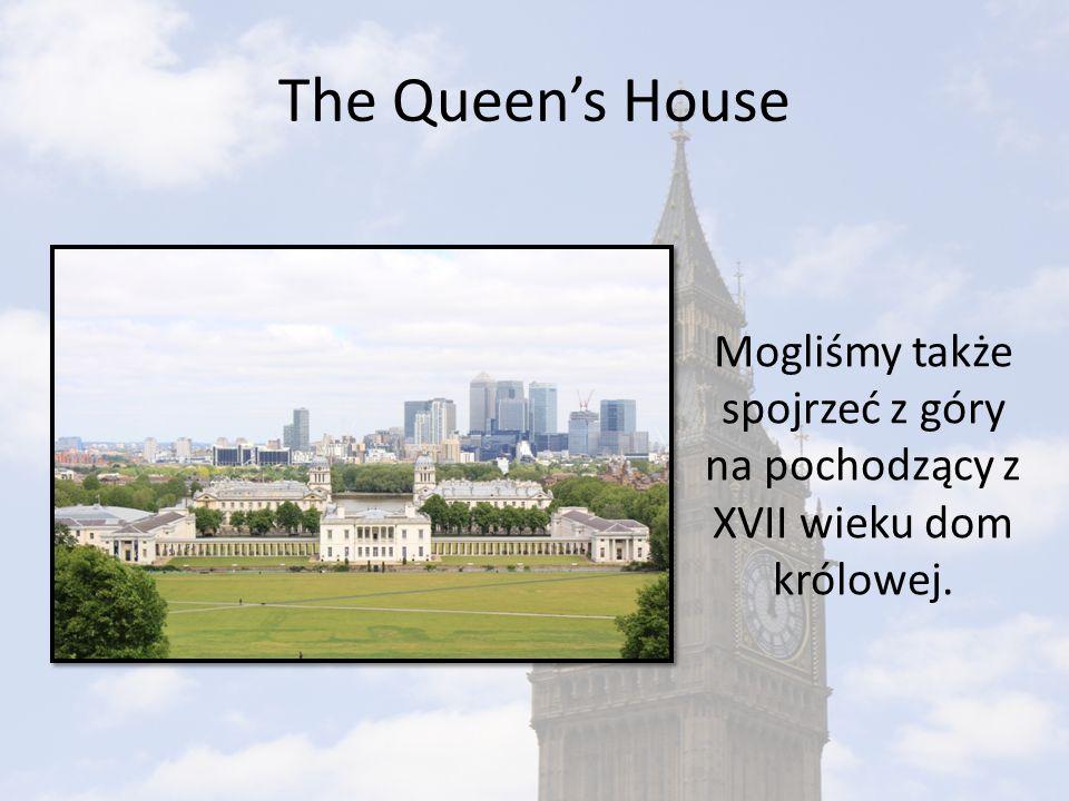 The Queens House Mogliśmy także spojrzeć z góry na pochodzący z XVII wieku dom królowej.