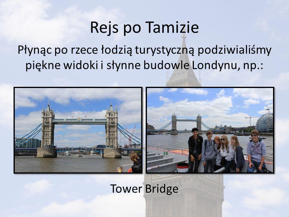 Rejs po Tamizie Płynąc po rzece łodzią turystyczną podziwialiśmy piękne widoki i słynne budowle Londynu, np.: Tower Bridge
