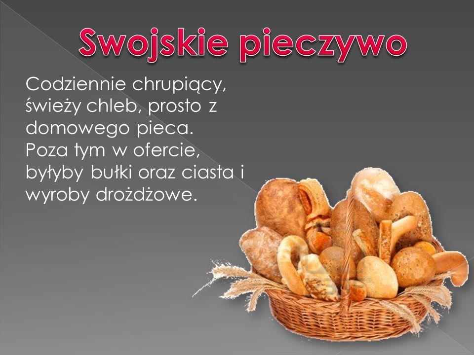 Codziennie chrupiący, świeży chleb, prosto z domowego pieca.