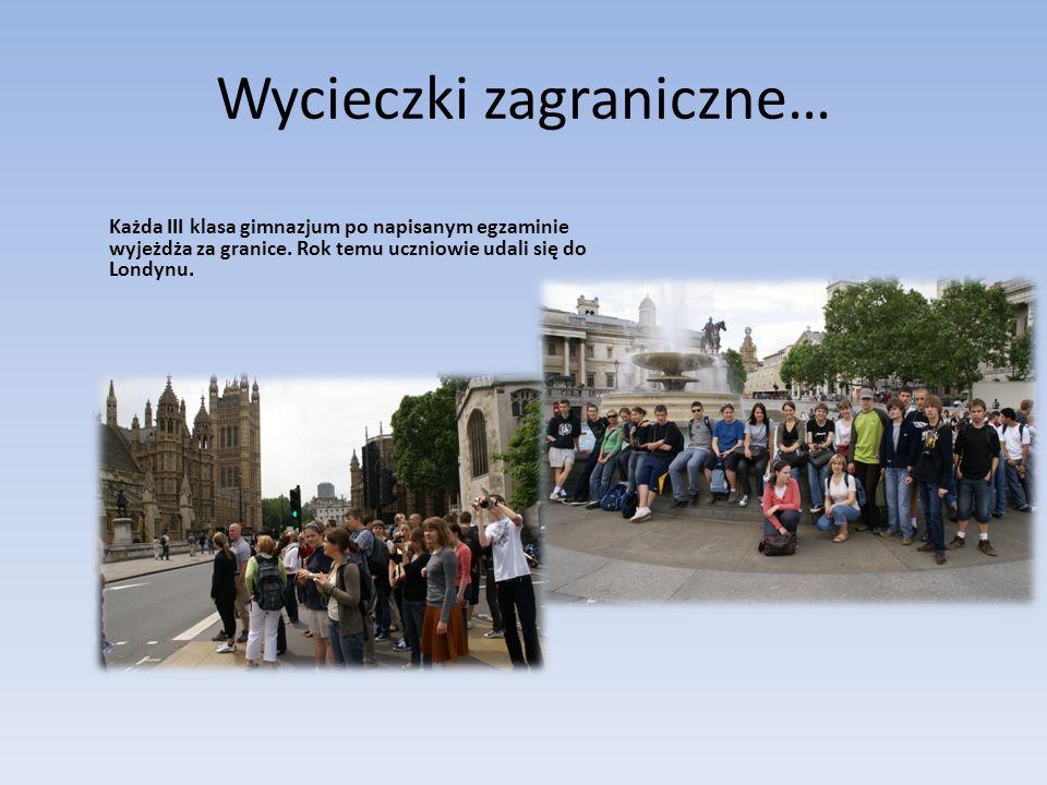 Wycieczki zagraniczne… Każda III klasa gimnazjum po napisanym egzaminie wyjeżdża za granice. Rok temu uczniowie udali się do Londynu.