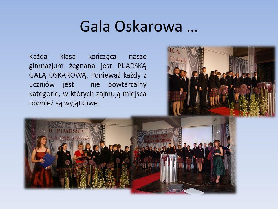 Gala Oskarowa … Każda klasa kończąca nasze gimnazjum żegnana jest PIJARSKĄ GALĄ OSKAROWĄ. Ponieważ każdy z uczniów jest nie powtarzalny kategorie, w k
