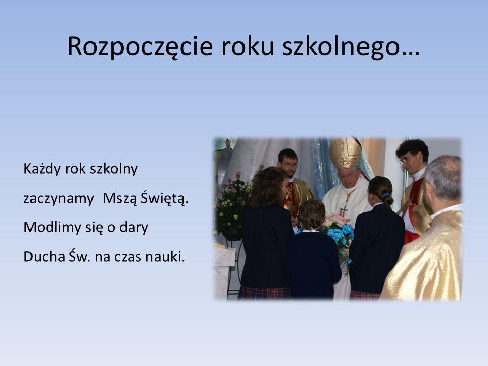 Rozpoczęcie roku szkolnego… Każdy rok szkolny zaczynamyMszą Świętą. Modlimy się o dary Ducha Św. na czas nauki.