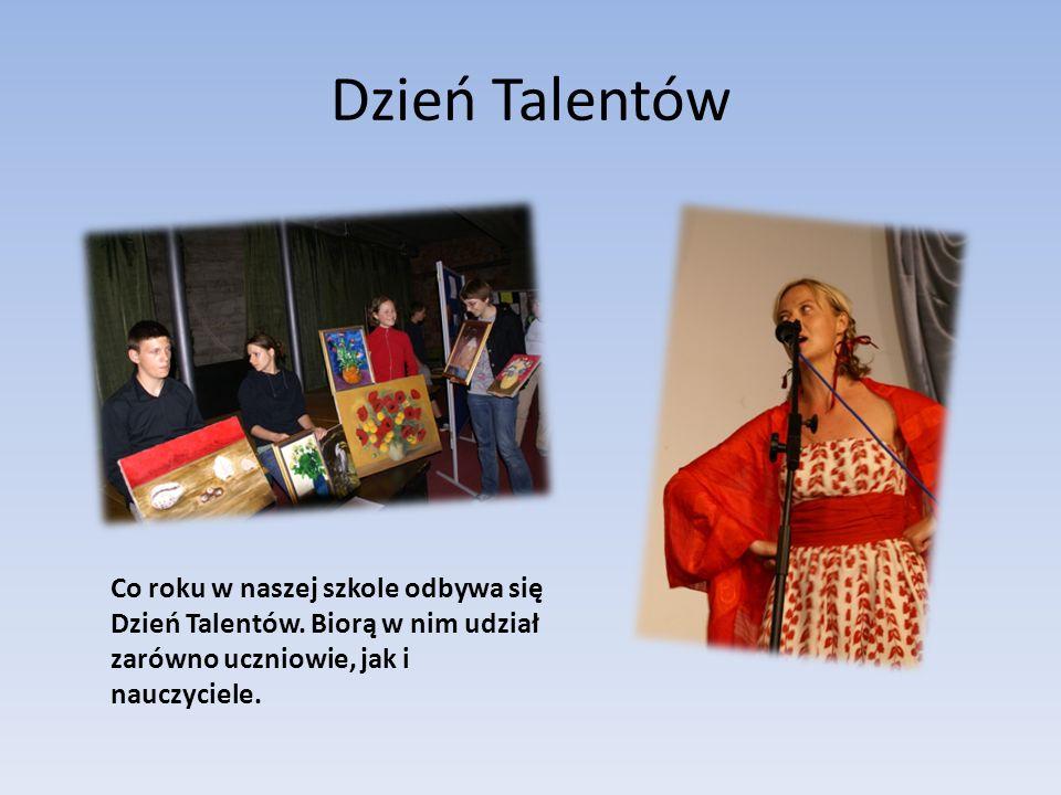 Dzień Talentów Co roku w naszej szkole odbywa się Dzień Talentów. Biorą w nim udział zarówno uczniowie, jak i nauczyciele.