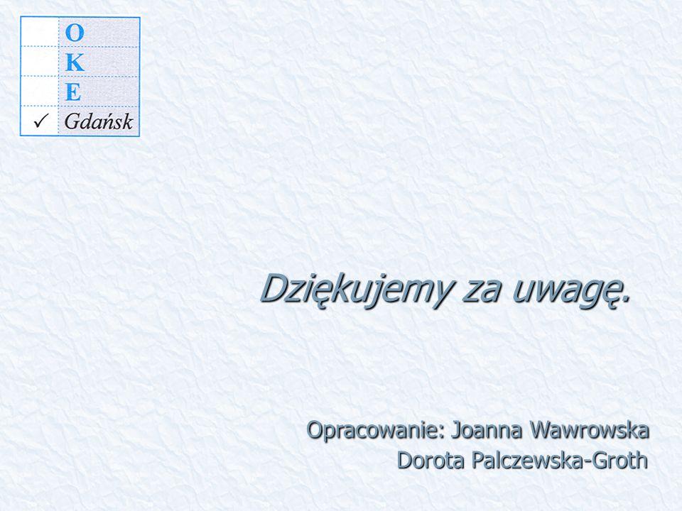 Dziękujemy za uwagę. Opracowanie: Joanna Wawrowska Dorota Palczewska-Groth