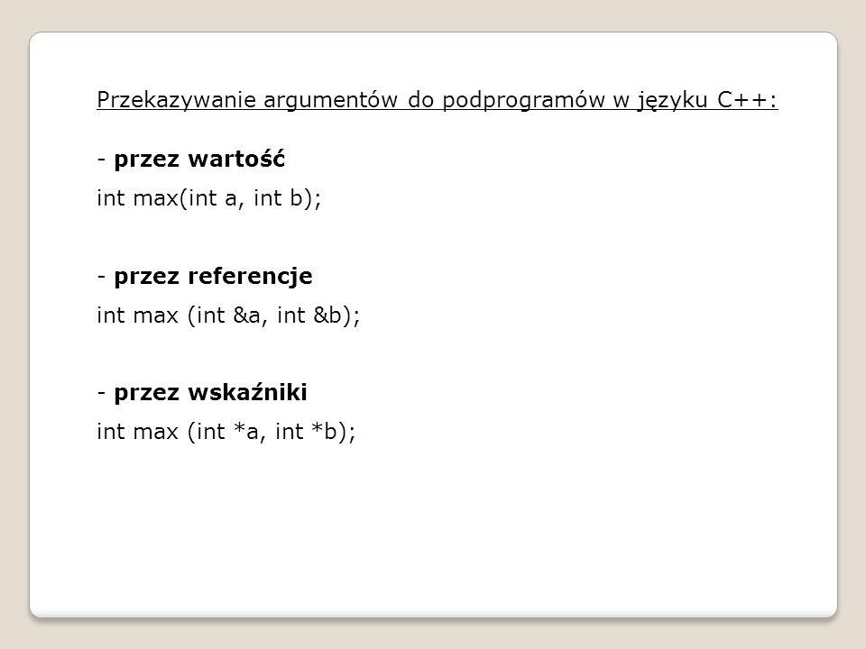 Przykłady: #include using namespace std; void zamiana (int &a, int &b) { int pom = a; a = b; b = pom; } int main() { int a = 5; int b = 3; cout<< a = <<a<<endl; cout<< b = <<b<<endl; cout<< Po zamianie mamy \n ; zamiana(a,b); cout<< a = <<a<<endl; cout<< b = <<b<<endl; system( PAUSE ); return 0; }