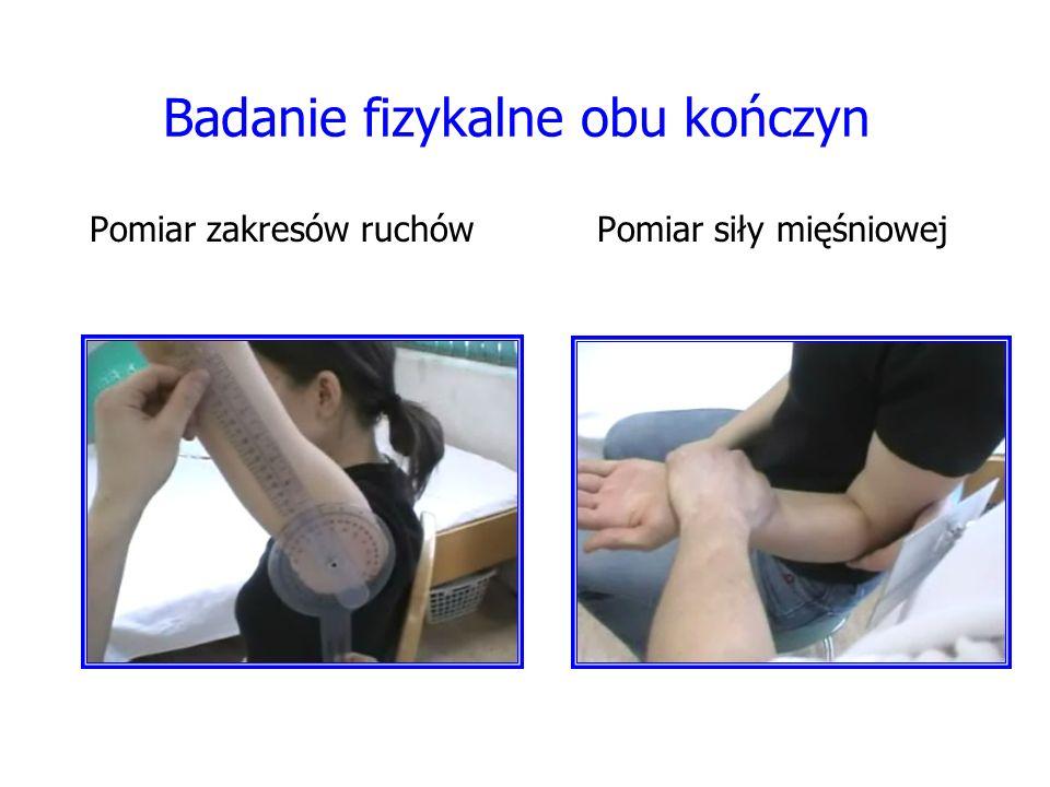 Badanie fizykalne obu kończyn Pomiar zakresów ruchów Pomiar siły mięśniowej