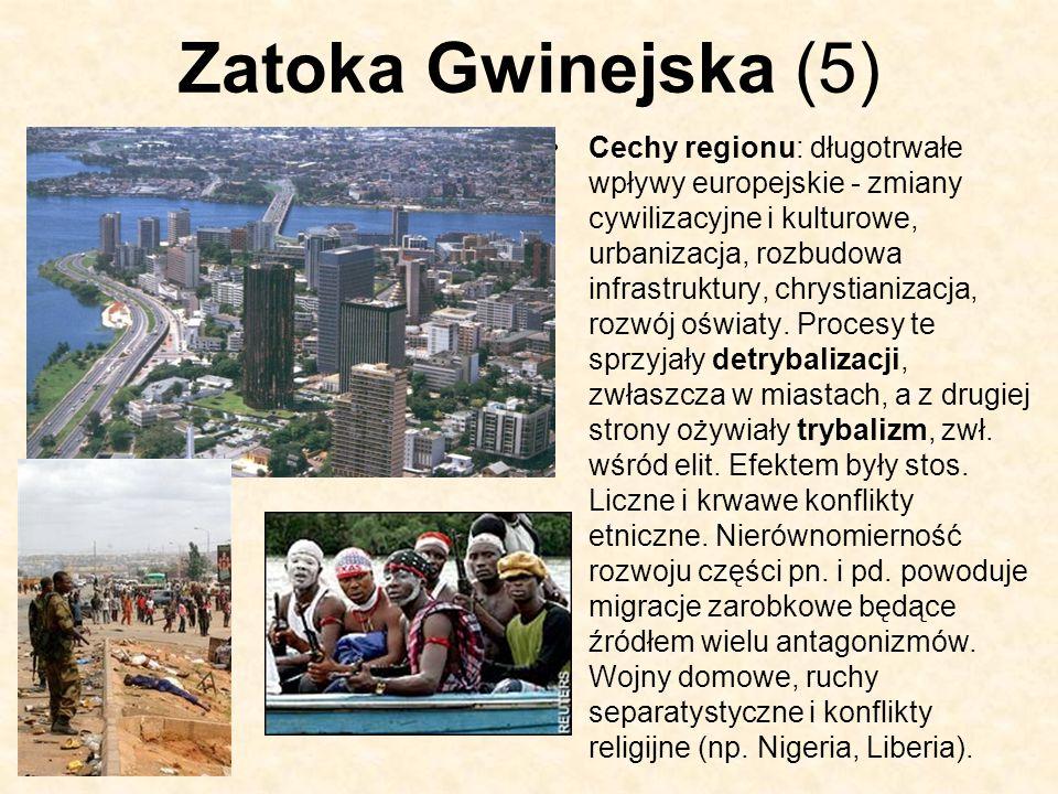 Zatoka Gwinejska (5) Cechy regionu: długotrwałe wpływy europejskie - zmiany cywilizacyjne i kulturowe, urbanizacja, rozbudowa infrastruktury, chrystia
