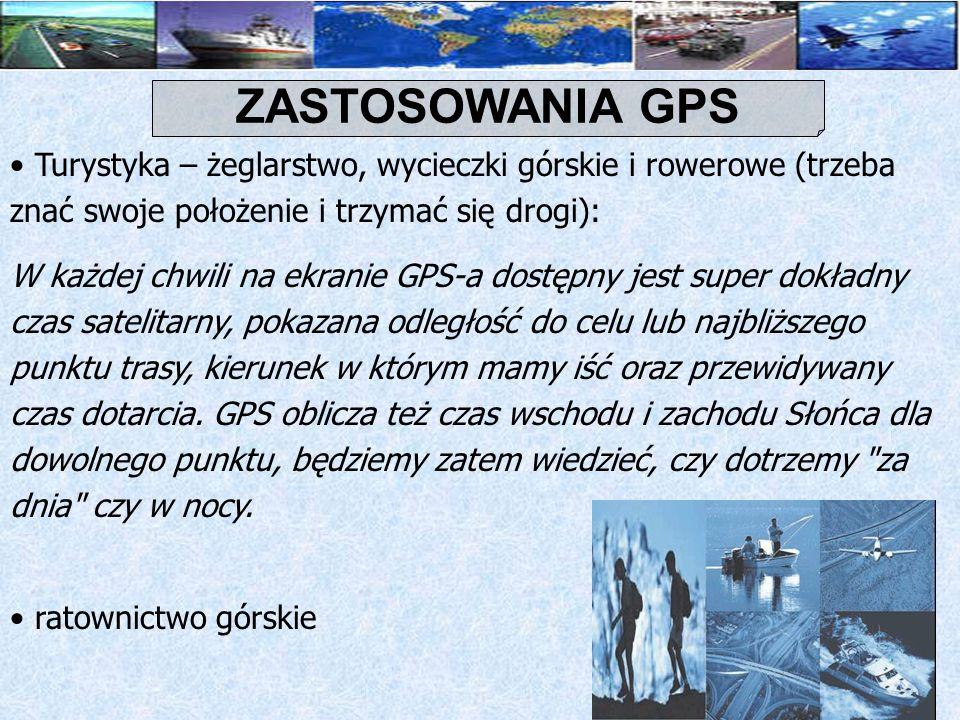 balony z odbiornikami GPS do badania dziury ozonowej lokalizacja pojazdów ratowniczych (karetki, Policja) najbliżej wypadku odbiorniki GPS w samochodach: lokalizacja, poszukiwanie samochodów skradzionych, monitoring badanie migracji zwierząt zagrożonych wyginięciem (żółwie) W budownictwie – przy budowie górskich tunelów English Channel ZASTOSOWANIA GPS