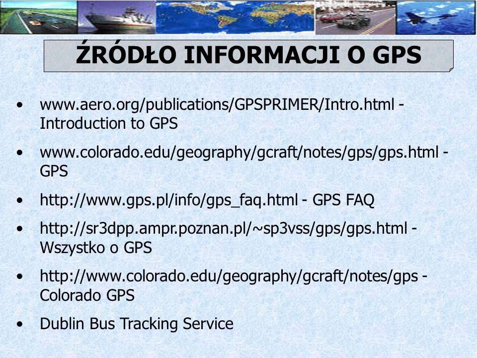 www.aero.org/publications/GPSPRIMER/Intro.html - Introduction to GPS www.colorado.edu/geography/gcraft/notes/gps/gps.html - GPS http://www.gps.pl/info