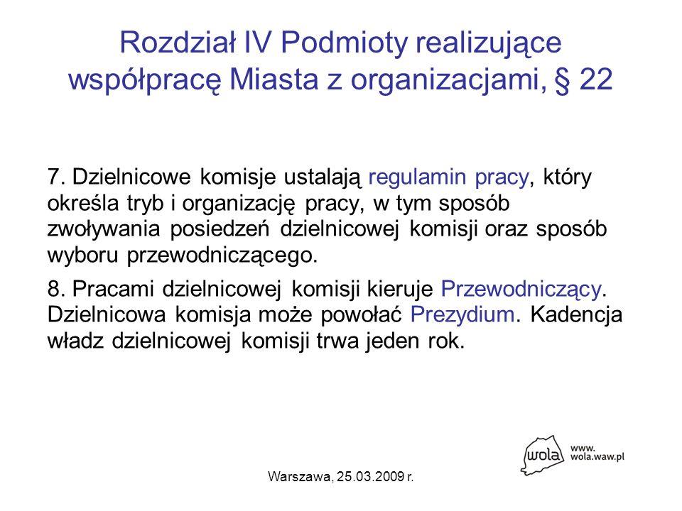 Warszawa, 25.03.2009 r. Rozdział IV Podmioty realizujące współpracę Miasta z organizacjami, § 22 7.