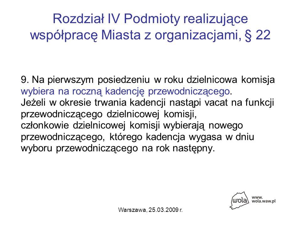 Warszawa, 25.03.2009 r. Rozdział IV Podmioty realizujące współpracę Miasta z organizacjami, § 22 9.