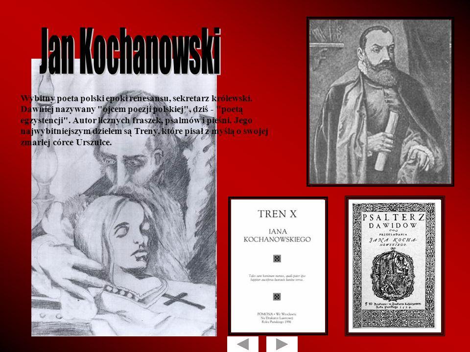 Wybitny poeta polski epoki renesansu, sekretarz królewski. Dawniej nazywany
