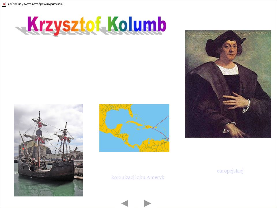 Europejski żeglarz i nawigator Kapitan wyprawy, która płynęła na trzech okrętach Santa María, Niña i Pinta pod flagą Kastylii w poszukiwaniu zachodnie