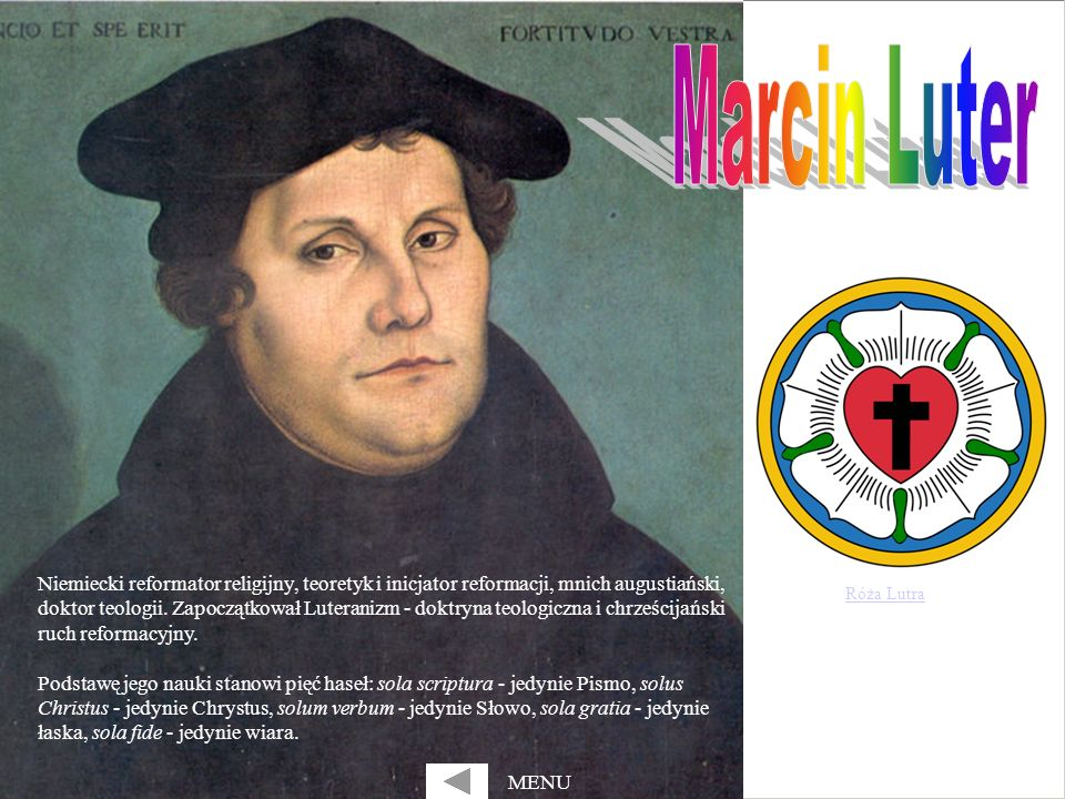 Niemiecki reformator religijny, teoretyk i inicjator reformacji, mnich augustiański, doktor teologii. Zapoczątkował Luteranizm - doktryna teologiczna